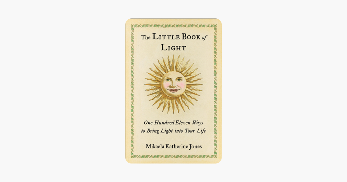 The Little Book of Light: One Hundred Eleven Ways to Bring Light into Your Life
