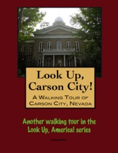 Look Up, Carson City!: A Walking Tour Of Carson City, Nevada