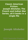 Classic American Fiction Joseph Altsheler The French And Indian War Series All 6 Books In A Single File