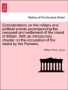 Considerations On The Military And Political Events Accompanying The Conquest And Settlement Of The Island Of Britain With An Introductory Chapter On The Occupation Of The Island By The Romans