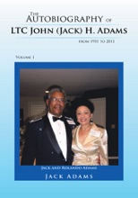 The Autobiography Of Ltc John (Jack) H. Adams From 1931 To 2011