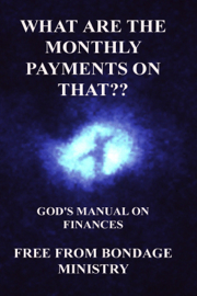 What Are the Monthly Payments on That?? God's Manual on Finances. book