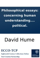 Philosophical essays: concerning human understanding. By the author of the Essays moral and political.