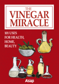 The Vinegar Miracle: 101 Uses for Health, Home, Beaut