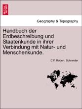Handbuch Der Erdbeschreibung Und Staatenkunde In Ihrer Verbindung Mit Natur- Und Menschenkunde. Crfter Theil.