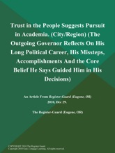 Trust In The People Suggests Pursuit In Academia (City/Region) (The Outgoing Governor Reflects On His Long Political Career, His Missteps, Accomplishments And The Core Belief He Says Guided Him In His Decisions)