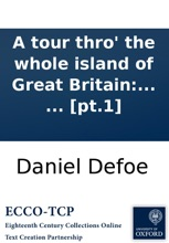 A Tour Thro' The Whole Island Of Great Britain: Divided Into Circuits Or Journeys. Giving A Particular And Entertaining Account Of Whatever Is Curious, And Worth Observation; ... By A Gentleman. ... [pt.1]