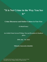 It Is Not Crime In The Way You See It: Crime Discourses And Outlaw Culture In Yizo Yizo (Critical Essay)