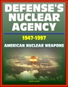 Defenses Nuclear Agency 1947 - 1997 Comprehensive History Of Cold War Nuclear Weapon Development And Testing Atomic And Hydrogen Bomb Development Post-War Treaties