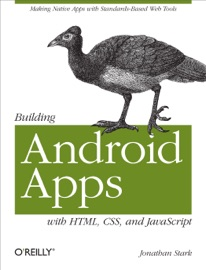 Building Android Apps with HTML, CSS, and JavaScript - Jonathan Stark, Paco Nathan, John Papaconstantinou, Paco Lagerstrom & Paco Hope