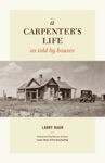 A Carpenters Life As Told By Houses