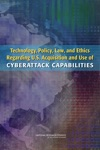 Technology Policy Law And Ethics Regarding US Acquisition And Use Of Cyberattack Capabilities