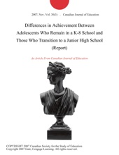 Differences in Achievement Between Adolescents Who Remain in a K-8 School and Those Who Transition to a Junior High School (Report)