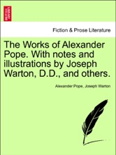 The Works Of Alexander Pope. With Notes And Illustrations By Joseph Warton, D.D., And Others. Volume The Third.