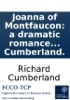 Joanna Of Montfaucon: A Dramatic Romance Of The Fourteenth Century: As Performed At The Theatre-Royal, Covent-Garden. Formed Upon The Plan Of The German Drama Of Kotzebue: And Adapted To The English Stage By Richard Cumberland.