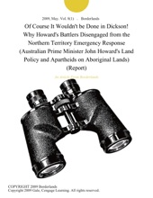 Of Course It Wouldn't be Done in Dickson! Why Howard's Battlers Disengaged from the Northern Territory Emergency Response (Australian Prime Minister John Howard's Land Policy and Apartheids on Aboriginal Lands) (Report)