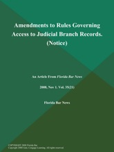 Amendments To Rules Governing Access To Judicial Branch Records (Notice)