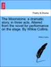 The Moonstone A Dramatic Story In Three Acts Altered From The Novel For Performance On The Stage By Wilkie Collins
