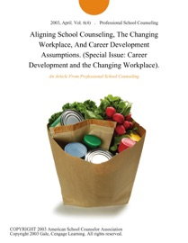 Aligning School Counseling The Changing Workplace And Career Development Assumptions Special Issue Career Development And The Changing Workplace