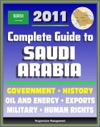 2011 Complete Guide To Saudi Arabia Oil And Energy King Abdullah Military Human And Religious Rights Islam Mecca And Medina History Trade Economy - Authoritative Coverage