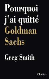 Pourquoi j'ai quitté Goldman Sachs