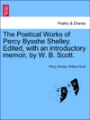 The Poetical Works Of Percy Bysshe Shelley Edited With An Introductory Memoir By W B Scott