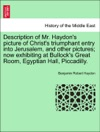 Description Of Mr Haydons Picture Of Christs Triumphant Entry Into Jerusalem And Other Pictures Now Exhibiting At Bullocks Great Room Egyptian Hall Piccadilly