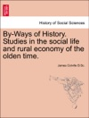 By-Ways Of History Studies In The Social Life And Rural Economy Of The Olden Time