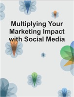 Multiplying Your Marketing Impact with Social Media