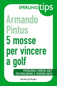 5 mosse per vincere a golf - Sperling Tips da Armando Pintus