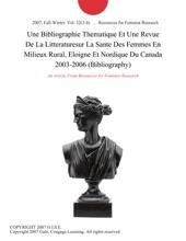 Une Bibliographie Thematique Et Une Revue De La Litteraturesur La Sante Des Femmes En Milieux Rural, Eloigne Et Nordique Du Canada 2003-2006 (Bibliography)