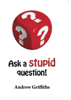 Andrew Griffiths - Ask A Stupid Question grafismos