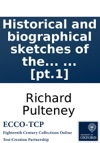 Historical And Biographical Sketches Of The Progress Of Botany In England From Its Origin To The Introduction Of The Linnan System By Richard Pulteney  Pt1