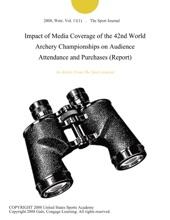 Impact Of Media Coverage Of The 42nd World Archery Championships On Audience Attendance And Purchases (Report)