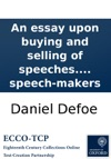 An Essay Upon Buying And Selling Of Speeches In A Letter To A Worshipfull Justice Of The Peace Being Also A Member Of A Certain Worshipfull Society Of Speech-makers