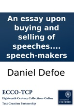 An Essay Upon Buying And Selling Of Speeches. In A Letter To A Worshipfull Justice Of The Peace, Being Also A Member Of A Certain Worshipfull Society Of Speech-makers