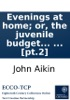 Evenings At Home; Or, The Juvenile Budget Opened: Consisting Of A Variety Of Miscellaneous Pieces, ... [pt.2]