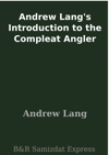 Andrew Langs Introduction To The Compleat Angler