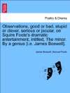 Observations Good Or Bad Stupid Or Clever Serious Or Jocular On Squire Footes Dramatic Entertainment Intitled The Minor By A Genius Ie James Boswell
