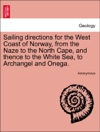 Sailing Directions For The West Coast Of Norway From The Naze To The North Cape And Thence To The White Sea To Archangel And Onega