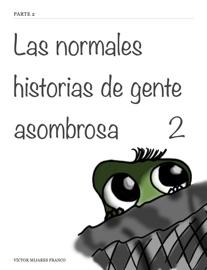 Las Normales Historias De Gente Asombrosa 2