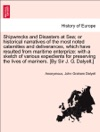 Shipwrecks And Disasters At Sea Or Historical Narratives Of The Most Noted Calamities And Deliverances Which Have Resulted From Maritime Enterprize With A Sketch Of Various Expedients For Preserving The Lives Of Mariners By Sir J G DalyellVol I