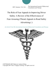 The Role of Fear Appeals in Improving Driver Safety: A Review of the Effectiveness of Fear-Arousing (Threat) Appeals in Road Safety Advertising ( )