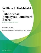 William J. Golebieski V. Public School Employees Retirement Board