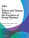 John V Wilcox And Thomas Wilcox V The Executors Of Kemp Plummer