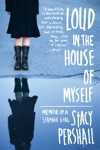 Loud In The House Of Myself Memoir Of A Strange Girl