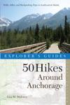 Explorers Guide 50 Hikes Around Anchorage Explorers 50 Hikes