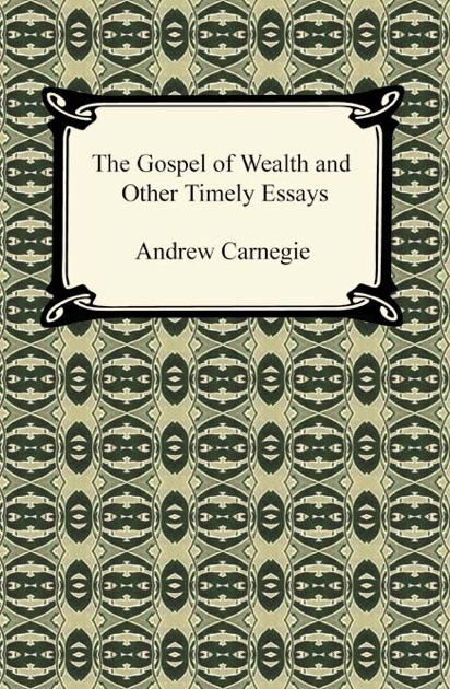 Essay On Cyber Bullying The Gospel Of Wealth And Other Timely Essays By Andrew Carnegie On Apple  Books Extended Essay Ideas also Scholarship Essay Help The Gospel Of Wealth And Other Timely Essays By Andrew Carnegie On  Multi Paragraph Essay