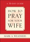 How To Pray For Your Wife