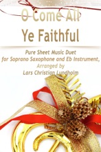 O Come All Ye Faithful Pure Sheet Music Duet for Soprano Saxophone and Eb Instrument